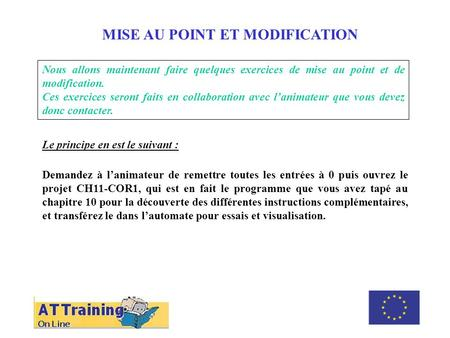 ROLE DES DIFFERENTS ELEMENTS MISE AU POINT ET MODIFICATION Nous allons maintenant faire quelques exercices de mise au point et de modification. Ces exercices.