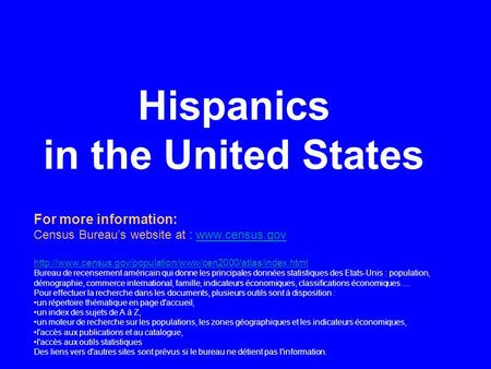 Hispanics in the United States For more information: Census Bureau's website at :