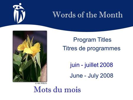 Words of the Month juin - juillet 2008 June - July 2008 Mots du mois Program Titles Titres de programmes.