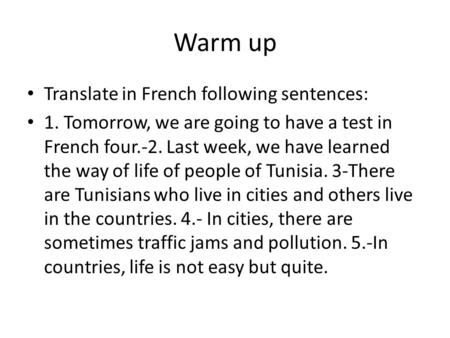 Warm up Translate in French following sentences:
