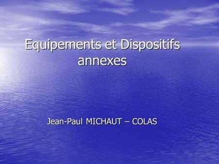 Equipements et Dispositifs annexes Jean-Paul MICHAUT – COLAS