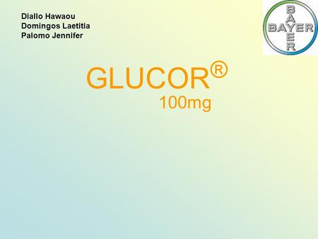 GLUCOR ® 100mg Diallo Hawaou Domingos Laetitia Palomo Jennifer.