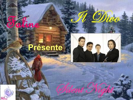 Faline Présente Il Divo Silent Night Silent night, Holy night All is calm, all is bright Round yon virgin mother and child Holy infant so tender and.