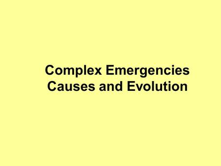Complex Emergencies Causes and Evolution