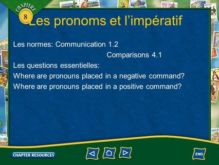 8 Les pronoms et l'impératif Les normes: Communication 1.2 Comparisons 4.1 Les questions essentielles: Where are pronouns placed in a negative command?