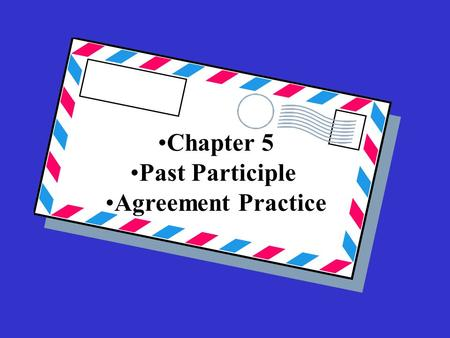 Chapter 5 Past Participle Agreement Practice. Ma mère a vu les photos que j'ai pris____.