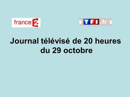 Journal télévisé de 20 heures du 29 octobre. Use the buttons below the video to hear it played, to pause it and to stop it. It lasts roughly 60 seconds.