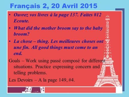 Français 2, 20 Avril 2015 Ouvrez vos livres à la page 137. Faites #12 Ecoute. What did the mother broom say to the baby broom? La chose – thing. Les meilleures.
