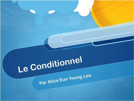 Le Conditionnel Par Alice Eun Young Lee. What is it? The conditional is a mood (with a present and past tense) that is always based on a hypothetical.