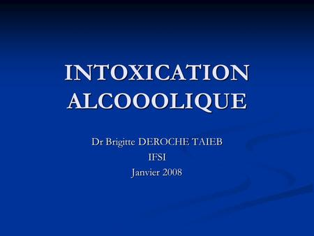INTOXICATION ALCOOOLIQUE