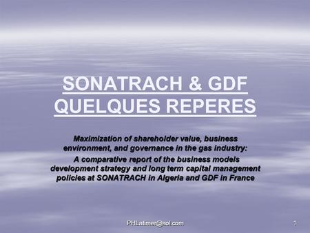 SONATRACH & GDF QUELQUES REPERES Maximization of shareholder value, business environment, and governance in the gas industry: A comparative.