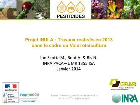 Ion Scotta M., Bout A. & Ris N. INRA PACA – UMR 1355 ISA Janvier 2014