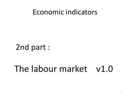 1 Economic indicators 2nd part : The labour market v1.0.