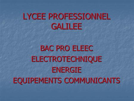 LYCEE PROFESSIONNEL GALILEE BAC PRO ELEEC ELECTROTECHNIQUEENERGIE EQUIPEMENTS COMMUNICANTS.