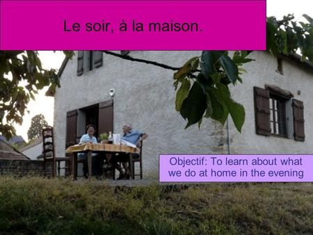 Le soir, à la maison. Objectif: To learn about what we do at home in the evening.