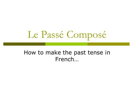 Le Passé Composé How to make the past tense in French…