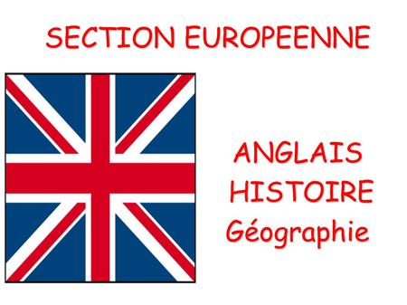 ANGLAIS HISTOIRE HISTOIREGéographie SECTION EUROPEENNE SECTION EUROPEENNE.
