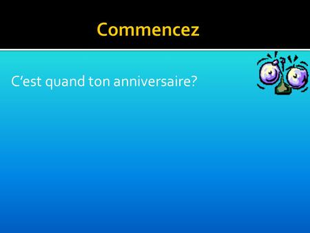 C'est quand ton anniversaire?. Objectifs Today we will work on:  Days of the week  Months of the year  Exchanging simple spoken and written information.