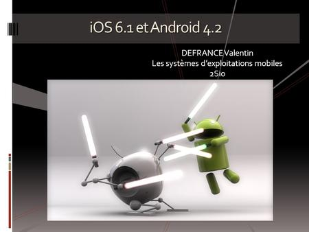 IOS 6.1 et Android 4.2 DEFRANCE Valentin Les systèmes d'exploitations mobiles 2Sio.