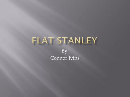 Flat Stanley By: Connor Ivins.