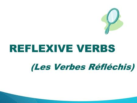 (Les Verbes Réfléchis) REFLEXIVE VERBS. Lesson Objective: - To understand what reflexive verbs are and what they look like. - To learn the reflexive pronouns.
