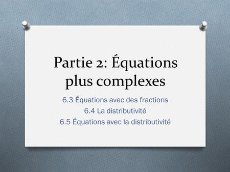 Partie 2: Équations plus complexes