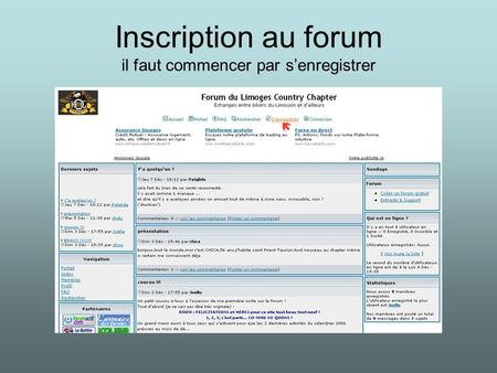 Inscription au forum il faut commencer par s'enregistrer.