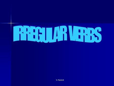 V. Passerat. Irregular verbs: Not all verbs follow a pattern. In fact, many of the most common verbs are irregular and they need to be learnt by heart.