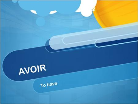 "AVOIR To have. avoir Avoir is an irregular verb Does NOT follow regular verb patterns Means ""to have"""