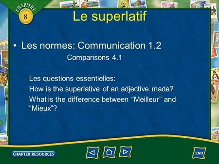 8 Le superlatif Les normes: Communication 1.2 Comparisons 4.1 Les questions essentielles: How is the superlative of an adjective made? What is the difference.