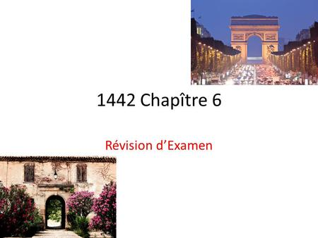 1442 Chapître 6 Révision d'Examen. 6.1 L'agence Immobilière You are going to go through and read houses and apartments for rent. Then, you are going to.
