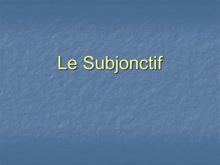 Le Subjonctif. The subjunctive is typically used in dependent clauses to expresses necessity, emotion, wishes, doubt and possibility, subjective opinion,
