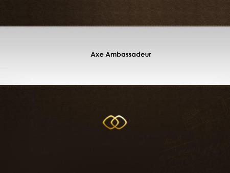 CLICK TO EDIT MASTER TITLE STYLE Axe Ambassadeur.