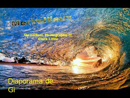 Un surfeur, Photographe !!! Clark Little Diaporama de Gi.