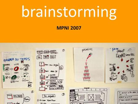 Brainstorming MPNI 2007. Thomas A. Edison  To have a great idea, have a lot of them.""