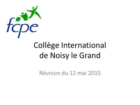 Collège International de Noisy le Grand Réunion du 12 mai 2015.