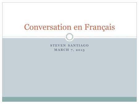 STEVEN SANTIAGO MARCH 7, 2013 Conversation en Français.