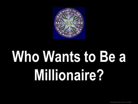 Template by bill arcuri wcsd who wants to be a for Who wants to be a millionaire blank template powerpoint