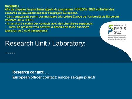 Research Unit / Laboratory: ….. Research contact: … European officer contact: Contexte : Afin de préparer les prochains appels du.