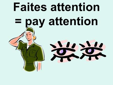 Faites attention = pay attention. Regardez = watch / look.
