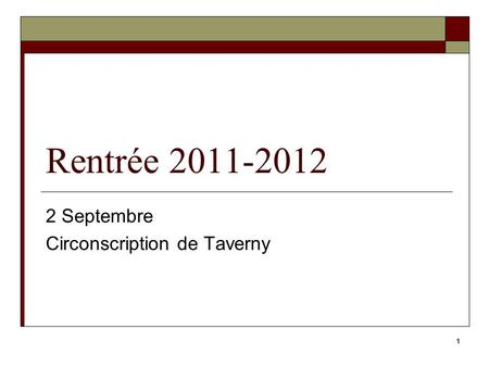 1 Rentrée 2011-2012 2 Septembre Circonscription de Taverny.