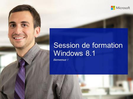 1 Session de formation Windows 8.1 Bienvenue !. Module de formation 2 2 Sujets : Gérez les applications et le multitâche Trouvez et épinglez des applications.