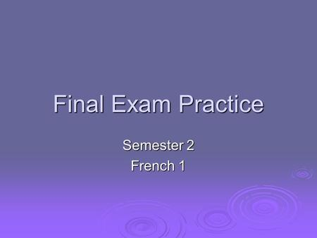 Final Exam Practice Semester 2 French 1. What are the irregular ordinals ?  a. 1st, 3rd, 5th, 8th  b. 1st, 5th, 9th  c. 1st, 4th, 9th  d. 1st, 4th,