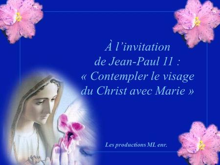 Les productions ML enr. À l'invitation de Jean-Paul 11 : « Contempler le visage du Christ avec Marie »