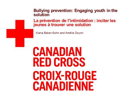 Bullying prevention: Engaging youth in the solution La prévention de l'intimidation : inciter les jeunes à trouver une solution Kiana Baker-Sohn and Amélie.