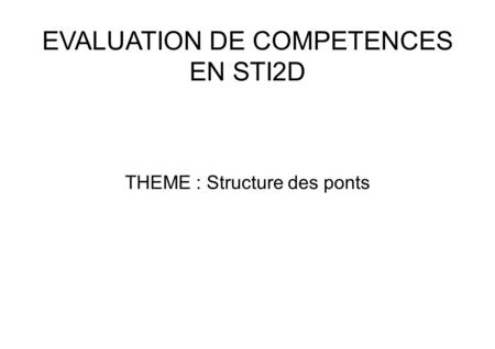EVALUATION DE COMPETENCES EN STI2D THEME : Structure des ponts.