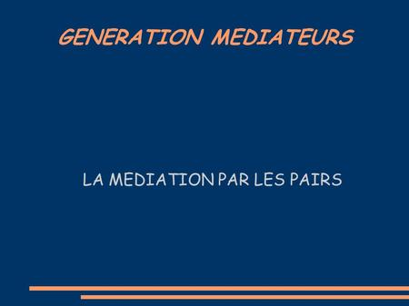 GENERATION MEDIATEURS LA MEDIATION PAR LES PAIRS.