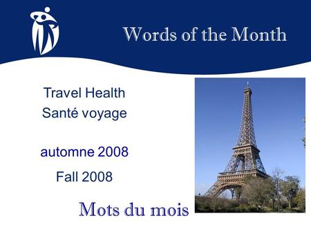 Words of the Month automne 2008 Fall 2008 Mots du mois Travel Health Santé voyage.