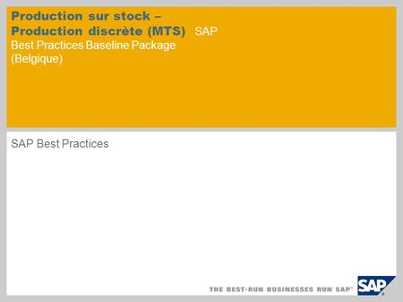 Production sur stock – Production discrète (MTS) SAP Best Practices Baseline Package (Belgique) SAP Best Practices.