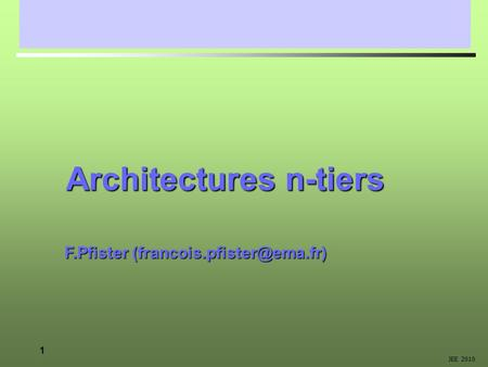 1 JEE 2010 Architectures n-tiers F.Pfister